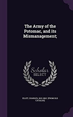 The Army of the Potomac, and Its Mismanagement;