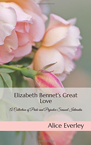 Elizabeth Bennet's Great Love: A Collection of Pride and Prejudice Sensual Intimates PDF
