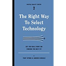 The Right Way to Select Technology: Get the Real Story on Finding the Best Fit (Digital Reality Checks Book 2)