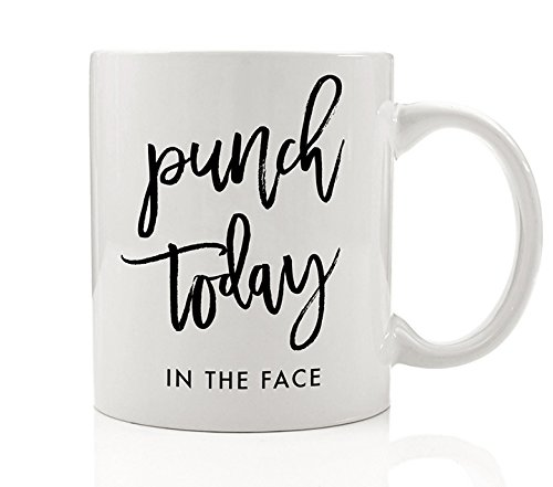 Punch Today In The Face Funny Motivational Coffee Mug Quote Gift Idea - 11oz Novelty Ceramic Coffee or Tea Cup by Digibuddha DM0070
