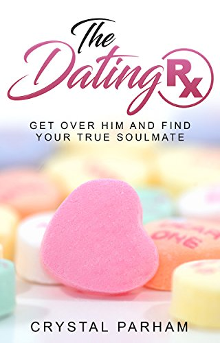 The Dating Rx: Get over him and find your true soulmate