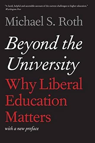 Beyond the University: Why Liberal Education Matters by Roth Michael S. (2015-05-19) Paperback (Beyond The University Why Liberal)