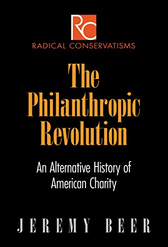 The Philanthropic Revolution: An Alternative History of American Charity (Radical Conservatisms)