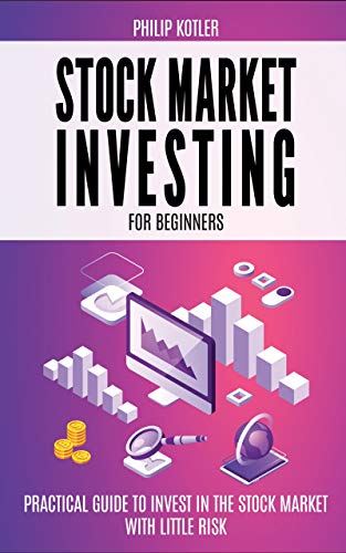 Stock Market Investing for Beginners: Practical Guide to Invest In the Stock Market with Little Risk