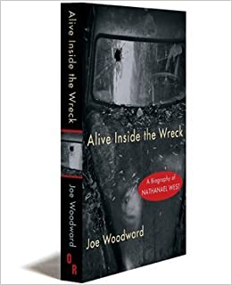 Alive Inside the Wreck: A Biography of Nathaniel West