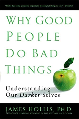 Understanding Our Darker Selves Why Good People Do Bad Things