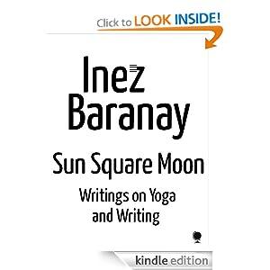Sun Square Moon: Writings on Yoga and Writing Inez Baranay