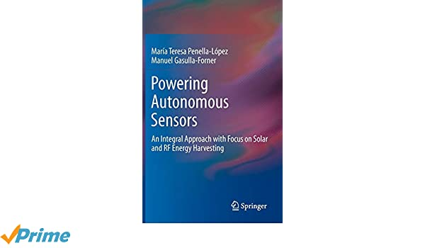 Powering Autonomous Sensors: An Integral Approach with Focus on Solar and RF Energy Harvesting