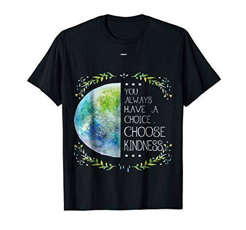 You Always Have a Choice Choose Kindness T-shirt Teacher Mom
