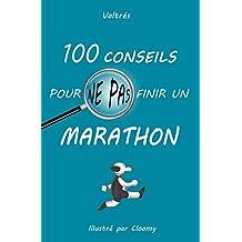 100 conseils pour ne pas finir un marathon (French Edition)
