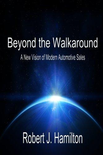 Beyond the Walkaround : A New Vision of Modern Automotive Sales - Robert Hamilton; Robert Hamilton