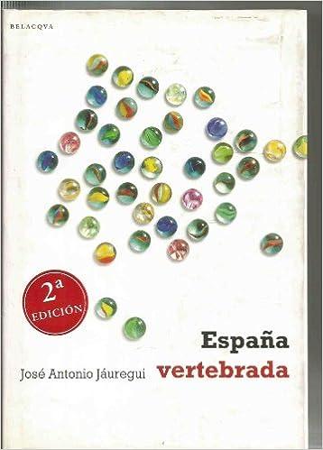 España vertebrada: Amazon.es: José Antonio Jáuregui, Ensayo: Libros