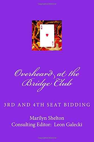 Overheard at the Bridge Club: Third and fourth seat bidding;   psychs, light openers, reverse drury, and strategy for passed hand bidding