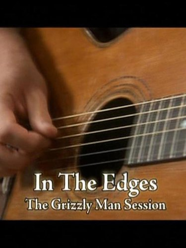 In The Edges: The Grizzly Man Sessions