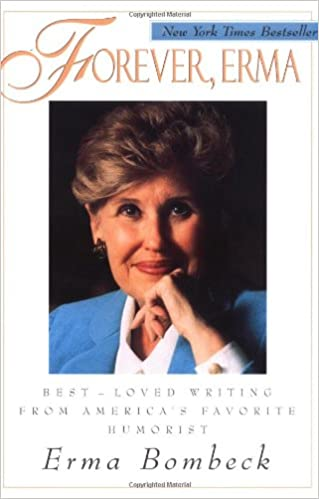 forever erma best loved writing from america s favorite humorist  forever erma best loved writing from america s favorite humorist erma bombeck 9780836236736 com books