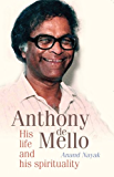 Anthony de Mello - His Life and his Spirituality: The Definitive Biography