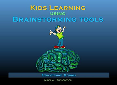 Kids Learning using Brainstorming Tools: Educational games (Parents Guide) (Volume 1)