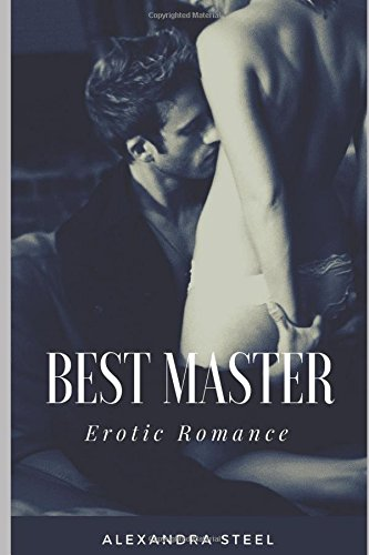 Best Master: Erotic Romance Copertina flessibile – 12 lug 2018 Alexandra Steel Independently published 1981014411 Fiction / Erotica