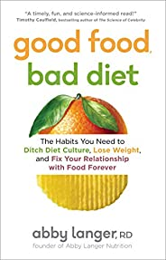 Good Food, Bad Diet: The Habits You Need to Ditch Diet Culture, Lose Weight, and Fix Your Relationship with Fo