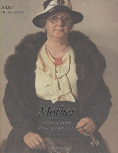 Mother: Portraits by 40 Great Artists by Juliet Heslewood (2009-05-01) ebook