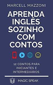 Aprenda Inglês Sozinho Com Contos: 12 Contos Para Iniciantes E Intermediários (Aprenda Inglês Sozinho By Magic