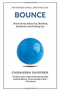 Bounce: Overcoming Adversity, Building Resilience, and Finding Joy (Health & Happiness)