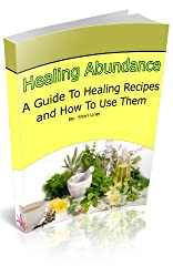 Healing Abundance: A Guide To Healing Recipes And How To Use Them (English Edition)