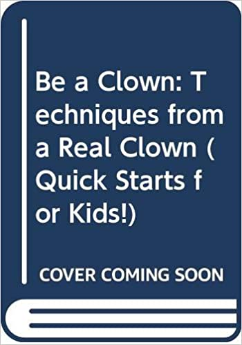 Be a Clown Techniques from a Real Clown