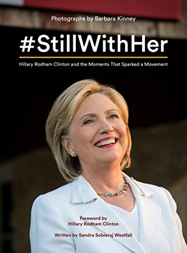 Book cover from #StillWithHer : Hillary Rodham Clinton and the Moments That Sparked a Movement by Barbara Kinney