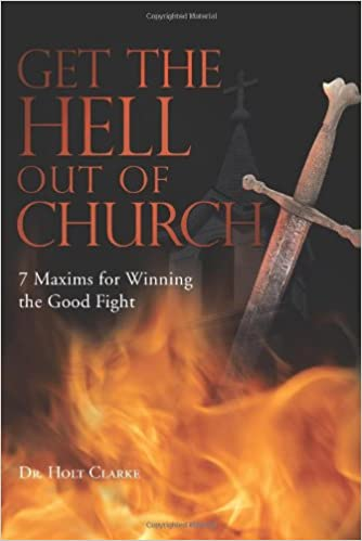 Get the Hell Out of Church: 7 Maxims for Fighting the Good Fight