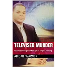 Televised Murder: Vester Lee Flanagan and the on-air Virginia shooting