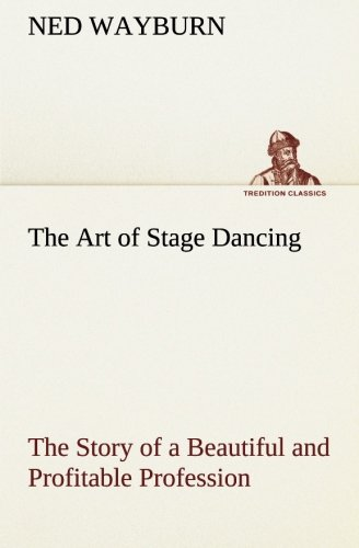 Download The Art of Stage Dancing The Story of a Beautiful and Profitable Profession (TREDITION CLASSICS) PDF