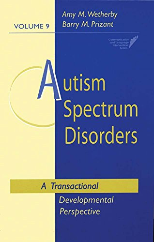 Autism Spectrum Disorders: A Transactional Developmental Perspective (Communication and Language Intervention Series, Vol. 9) (CLI)
