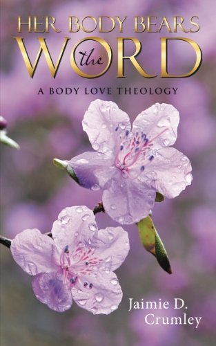 Her Body Bears the Word: A Body Love Theology