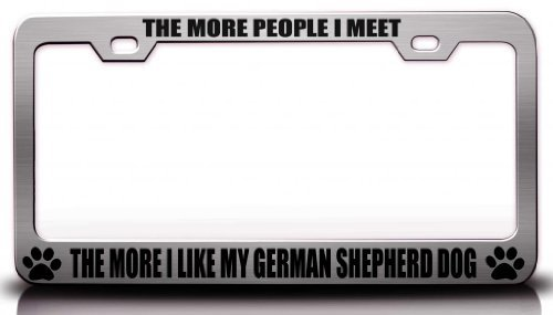 License Plate Covers The More People I Meet The More I Like My German Shepherd Dog Pet Steel Metal License Plate Frame Ch # 73