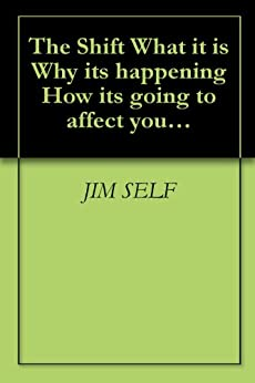 """The """"Shift"""" What it is… Why it's happening… How it's going to affect you & The Mastering of Alchemy by [SELF, JIM]"""