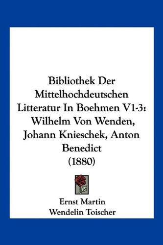 Read Online Bibliothek Der Mittelhochdeutschen Litteratur In Boehmen V1-3: Wilhelm Von Wenden, Johann Knieschek, Anton Benedict (1880) (German Edition) pdf