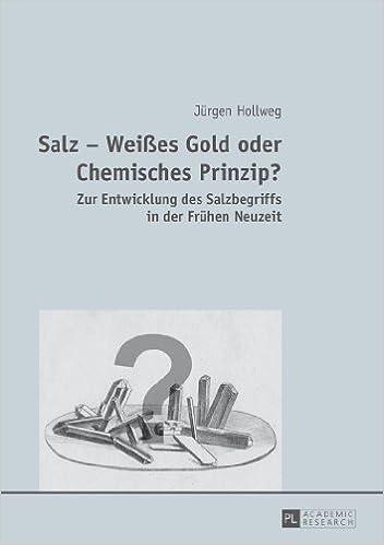 e-kirjat Kindle-kaupassa Salz - Weißes Gold oder Chemisches Prinzip?: Zur Entwicklung des Salzbegriffs in der Frühen Neuzeit (German Edition) PDF 3631648650