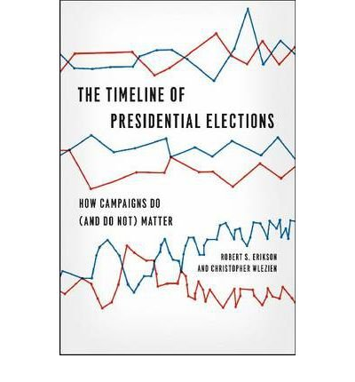 Read Online [ { THE TIMELINE OF PRESIDENTIAL ELECTIONS: HOW CAMPAIGNS DO (AND DO NOT) MATTER (CHICAGO STUDIES IN AMERICAN POLITICS (PAPERBACK)) } ] by Erikson, Robert S (AUTHOR) Oct-01-2012 [ Paperback ] pdf