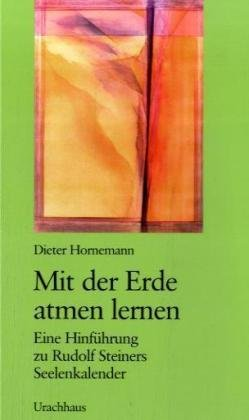 Mit der Erde atmen lernen: Eine Hinführung zu Rudolf Steiners Seelenkalender