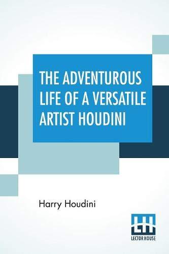 The Adventurous Life Of A Versatile Artist Houdini por Harry Houdini