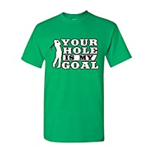 Your Hole Is My Goal Golf Sports Ball Funny DT Adult T-Shirt Tee (XXXXX Large, Irish Green)