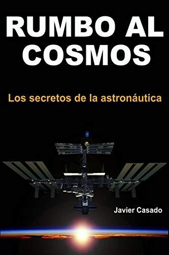 Rumbo al Cosmos Los secretos de la astronáutica  [Casado, Javier] (Tapa Blanda)