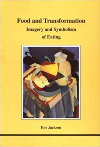 Food and Transformation: Imagery and Symbolism of Eating (Studies in Jungian Psychology by Jungian Analysts) by Eve Jackson (1996-09-01)