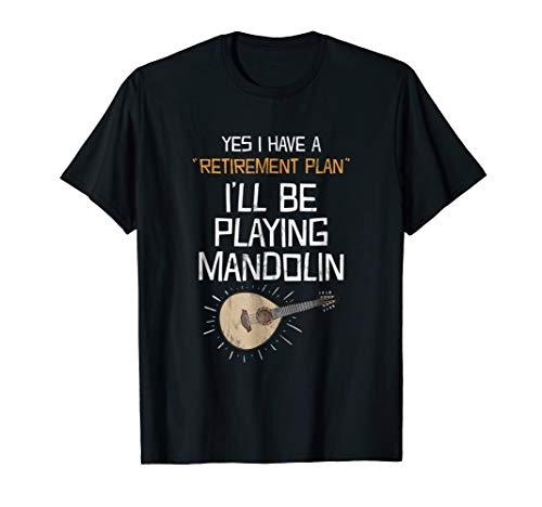 Yes I Have A Retirement Plan Playing Mandolin T Shirt