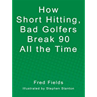 How Short Hitting, Bad Golfers Break 90 All the Time (English Edition)