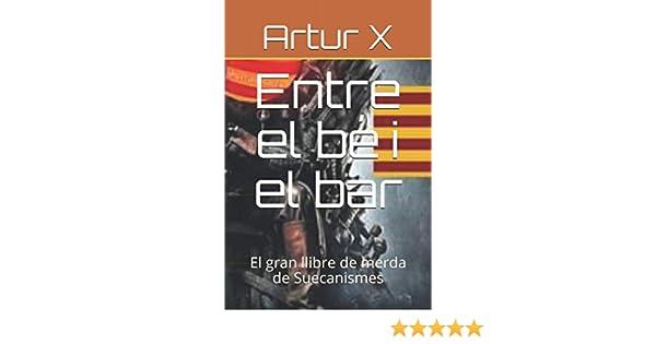 Entre el bé i el bar: El gran llibre de merda de Suecanismes: Amazon.es: X, Artur, X, Artur: Libros