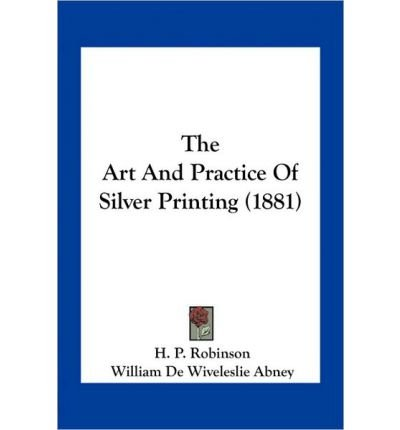 The Art and Practice of Silver Printing (1881) (Paperback) - Common