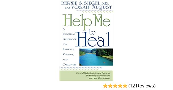 When Caregivers Need Healing >> Help Me To Heal A Practical Guidebook For Patients Visitors And