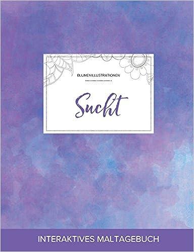 Book Maltagebuch für Erwachsene: Sucht (Blumenillustrationen, Lila Nebel)